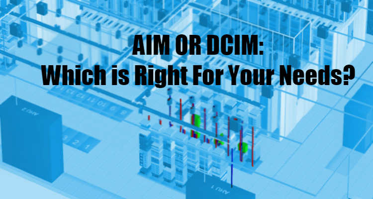 AIM or DCIM: Which is Right For Your Needs?