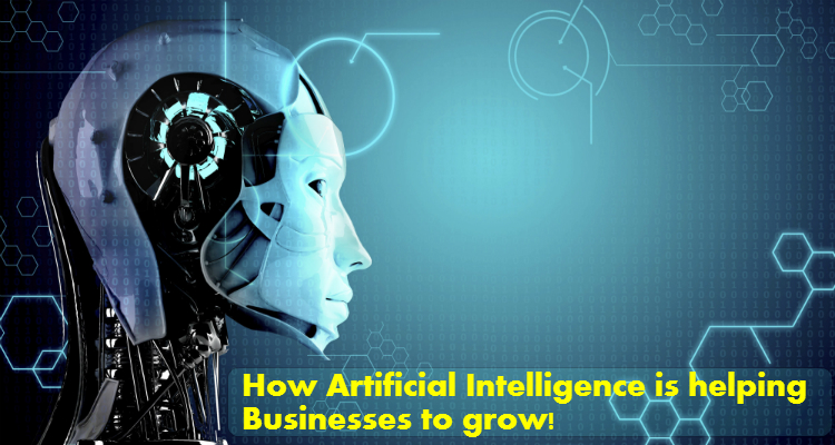 How Artificial Intelligence is helping Businesses to grow!