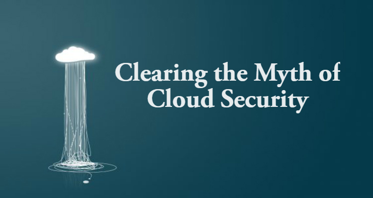 Clearing the Myth of Cloud Security