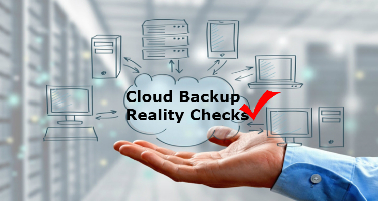 Reality Checks: Cloud-based Backups and Disaster Recovery