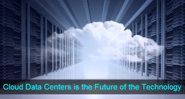Cloud Data Centers is the Future of the Technology