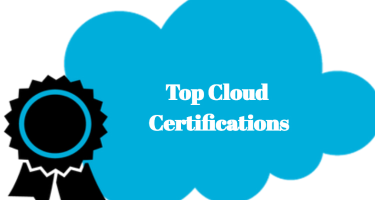 Top Cloud Certifications Your Should Consider