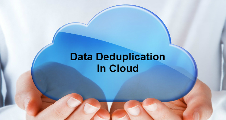 What are the real benefits of data deduplication in Cloud?