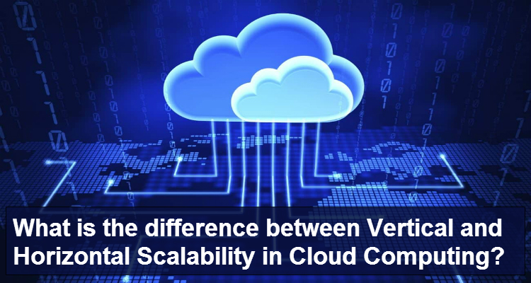 What is the difference between Vertical and Horizontal Scalability in Cloud Computing?
