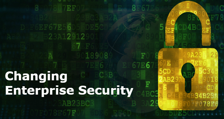 The Changing Enterprise Security Landscape