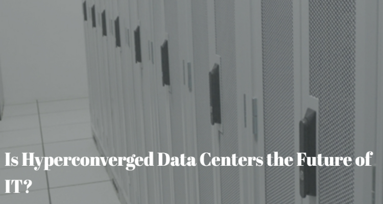 Is Hyper-Converged Data Centers the Future of IT?