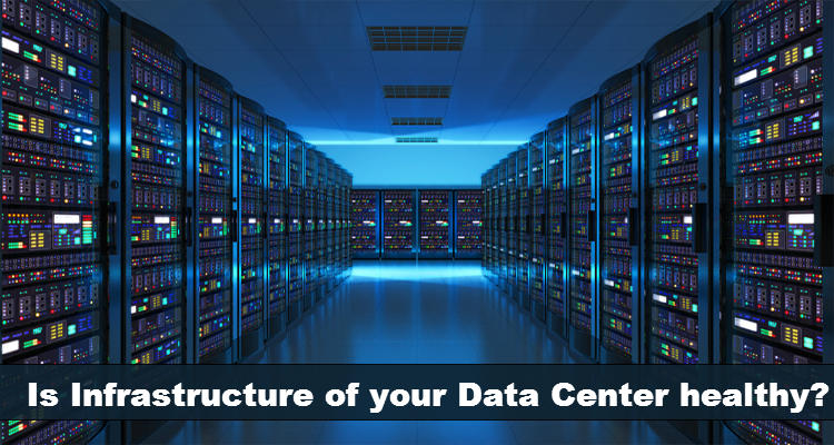 Is Infrastructure of your Data Center healthy?
