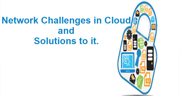 Network Challenges in Cloud and Solutions to it.
