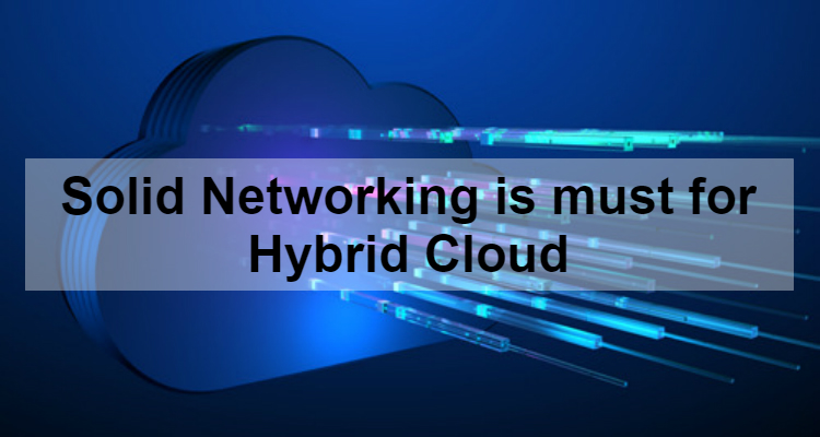 Solid Networking is must for Hybrid Cloud