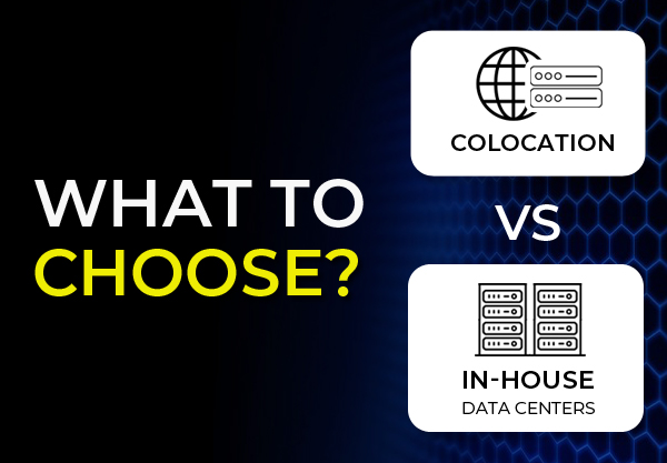 What to choose? Colocation vs In-House data centers